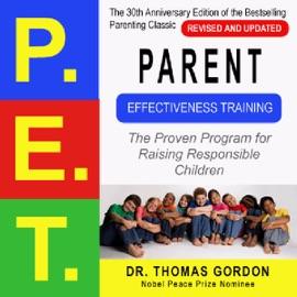 Parent Effectiveness Training (P.E.T.): The Proven Program for Raising Responsible Children (Unabridged) - Thomas Gordon mp3 listen download