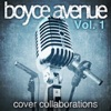 Cover Collaborations, Vol. 1, Boyce Avenue