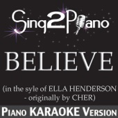 Believe (In the Style of Ella Henderson - Originally By Cher) [Piano Karaoke Version]
