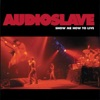 Show Me How to Live - EP, Audioslave