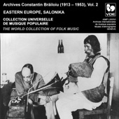 Constantin Brăiloiu: The World Collection of Folk Music, Recorded Between 1913 - 1953, Vol. 2: Eastern Europe & Salonika