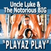 Playaz Play (feat. Biggie Smalls, Pitbull, Ace Hood, Yungen, Casely, Billy Blue) - Single, Uncle Luke