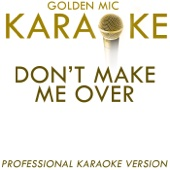 Don't Make Me Over (In the Style of Dionne Warwick) [Karaoke Version] - Golden Mic Karaoke