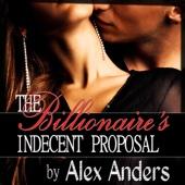 The Billionaire's Indecent Proposal: An Erotic Romance (Unabridged) - Alex Anders Cover Art