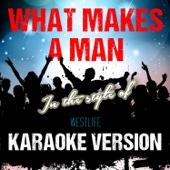 What Makes a Man (In the Style of Westlife) [Karaoke Version]