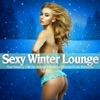 Sexy Winter Lounge (Pure Relaxing Chill Out Bedroom Music for Intimate Erotic Moments)