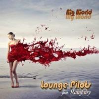 LOUNGE PILOTS - My World (Ibiza Del Mar Cafe Lounge Mix)