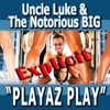 Playaz Play (feat. Biggie Smalls, Pitbull, Ace Hood, Yungen, Casely & Billy Blue) - Single, Uncle Luke