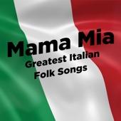 Mama Mia: Greatest Italian Folk Songs