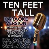 Ten Feet Tall (Karaoke Instrumental Version) [Originally Performed By Afrojack & Wrabel]