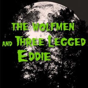 The Wolfmen And Three Legged Eddie