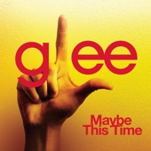 Maybe This Time (Glee Cast Version) [feat. Kristin Chenoweth] - Single