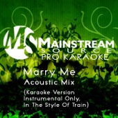 Listen to Marry Me (Acoustic Karaoke Version, Instrumental Only) [In the Style of Train] music video