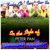 You Can Fly You Can Fly You Can Fly (In the Style of Peter Pan) [Karaoke Version]