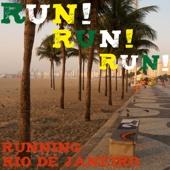 RUN! RUN! RUN! (RUNNING RIO DE JANEIRO)