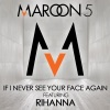 If I Never See Your Face Again (feat. Rihanna) - Single, Maroon 5