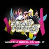 Whatcha Gonna Do With It - Single, Family Force 5