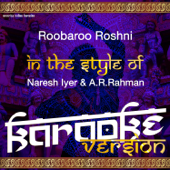 [Download] Roobaroo Roshni (In the Style of Naresh Iyer & A. R. Rahman) [Karaoke Version] MP3
