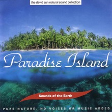 The David Sun Natural Sound Collection: Sounds of the Earth - Paradise Island, Sounds of the Earth