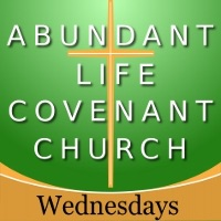 Abundant Life Covenant Church - Wednesday Evenings