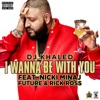I Wanna Be with You (feat. Nicki Minaj, Future & Rick Ross) - Single, DJ Khaled