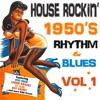 House Rockin' 1950s Rhythm & Blues, Vol. 1