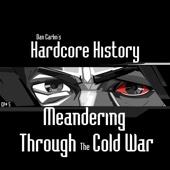 Episode 5 - Meandering Through the Cold War (feat. Dan Carlin) - Dan Carlin's Hardcore History