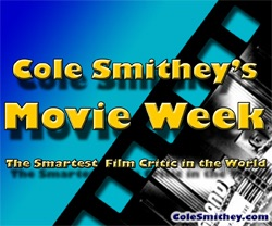 Cole Smithey's Movie Week