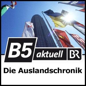 Die Auslandschronik - B5 aktuell