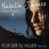 Por Ser Tu Mujer (Spanglish Motiff Remix) [feat. Pitbull], Natalia Jiménez