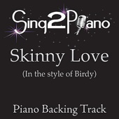 Skinny Love (In the Style of Birdy) [Piano Backing Karaoke Version]