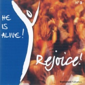 Rejoice He Is Alive ! (Rejoice !)