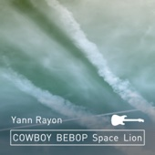 Yann Rayon - Space Lion (Cowboy Bebop) artwork