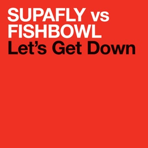 SUPAFLY VS. FISHBOWL - LET'S GET DOWN