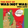The Best of Was Not Was (1980-2010)