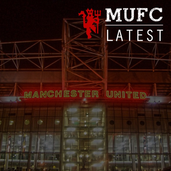 MUFCLatest Podcast