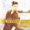 Die In Your Arms - Single, Justin Bieber
