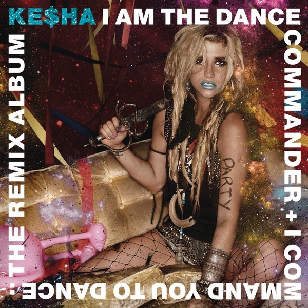 I Am the Dance Commander  I Command You to Dance The Remix Album Keha CD cover