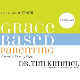 Grace-Based Parenting - Tim Kimmel mp3 listen download