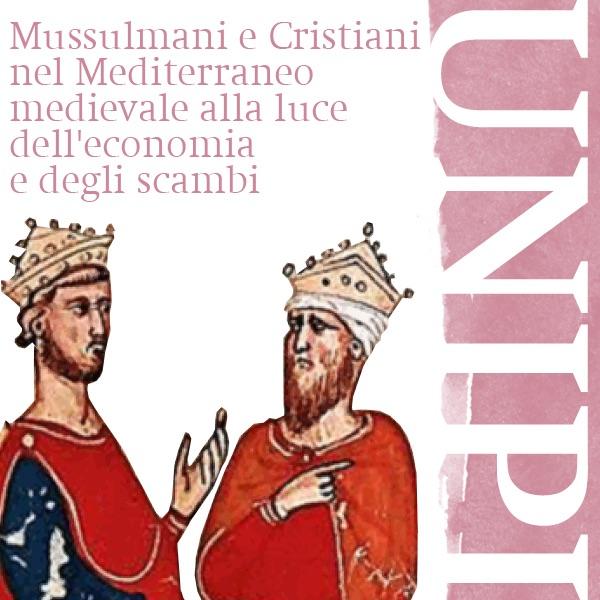 Storia Medievale II Musulmani e Cristiani nel Mediterraneo medievale alla luce dell'economia e degli...