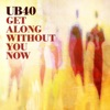 Get Along Without You Now - Single, UB40