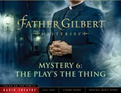Father Gilbert Mystery 6: The Play's the Thing (Audio Drama)