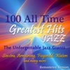 100 All Time Jazz Greatest Hits (The Unforgettable Jazz Giants: Sinatra, Armstrong, Fitzgerald, Waters and Many More), Various Artists