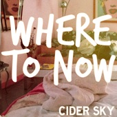Where to Now - Cider Sky