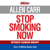 Allen Carr's Stop Smoking Now (Unabridged) - Allen Carr