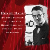 It's Five Fifteen And Time For Henry Hall And The BBC Dance Orchestra