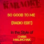 So Good to Me (Radio Edit) [In the Style of Chris Malinchak] [Karaoke Version]