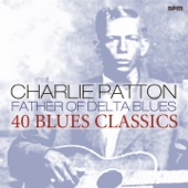 Father of Delta Blues (40 Blues Classics) - Charley Patton