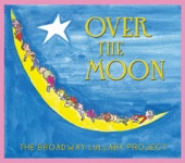Over the Moon - The Broadway Lullaby Project