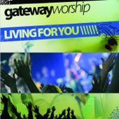 Living for You - Gateway Worship